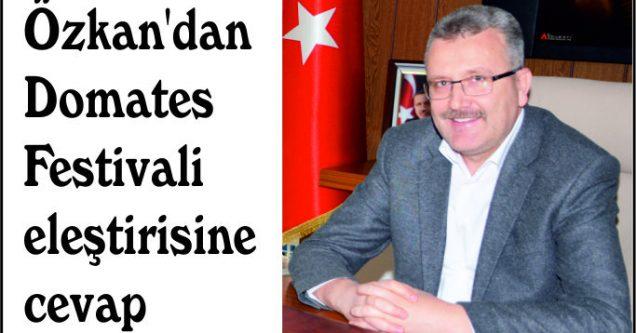 Başkan Özkan'dan Domates Festivali eleştirisine cevap geldi