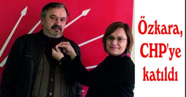 Özkara, CHP'ye katıldı