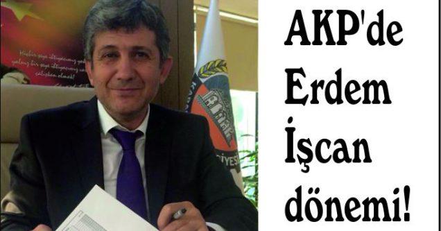 AKP'de Erdem İşcan dönemi!