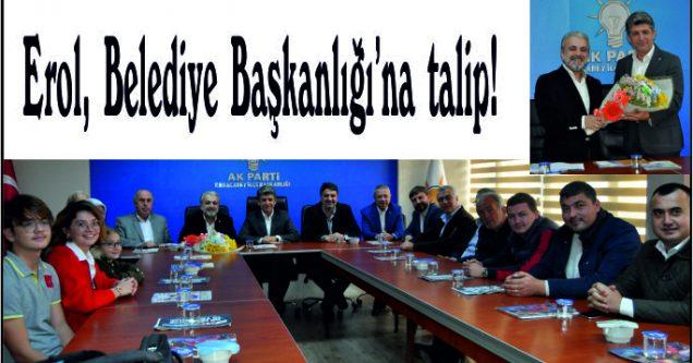 Erol, Belediye Başkanlığı'na talip!