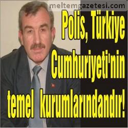 Polis, Türkiye Cumhuriyeti'nin temel kurumlarındandır!