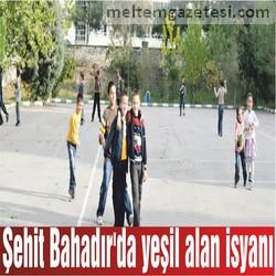 Şehit Bahadır'da yeşil alan isyanı