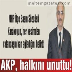 AKP, halkını unuttu!