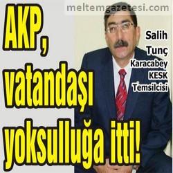 AKP, vatandaşı yoksulluğa itti!