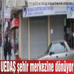 UEDAŞ şehir merkezine dönüyor