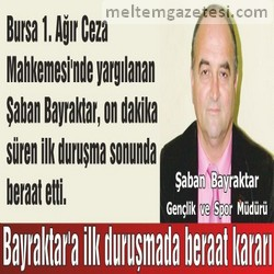 Bayraktar'a ilk duruşmada beraat kararı