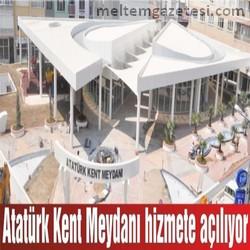 Atatürk Kent Meydanı hizmete açılıyor