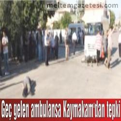 Geç gelen ambulansa Kaymakam'dan tepki