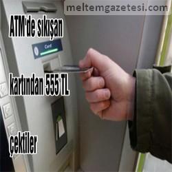 ATM'de sıkışan kartından 555 TL çektiler