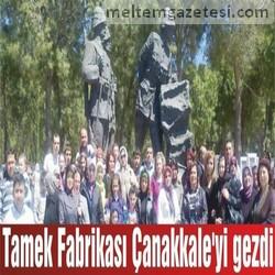 Tamek Fabrikası Çanakkale'yi gezdi