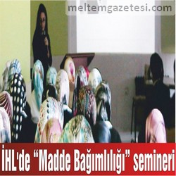"""İHL'de """"Madde Bağımlılığı"""" semineri"""
