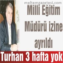 Turhan 3 hafta yok
