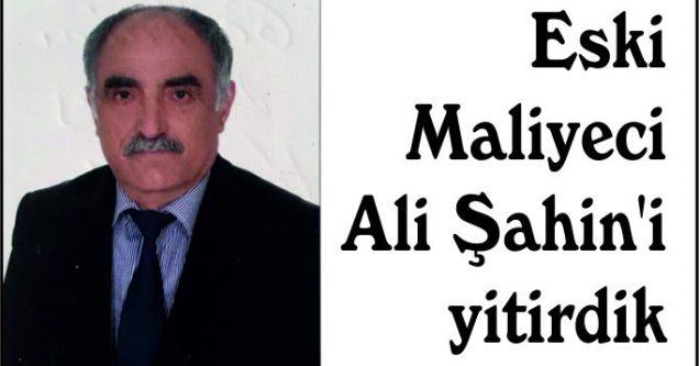 Eski Maliyeci Ali Şahin'i yitirdik