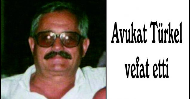 Avukat Türkel  vefat etti