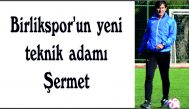 Birlikspor'un yeni  teknik adamı  Şermet
