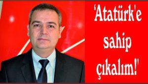 'Atatürk'e sahip çıkalım!'