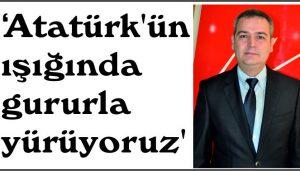 Atatürk'ün ışığında gururla yürüyoruz'