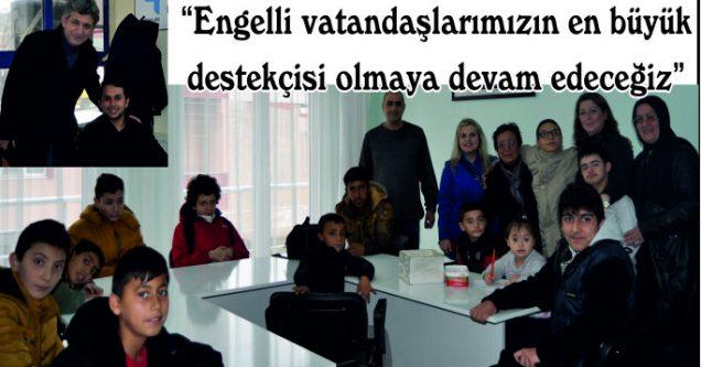 """""""Engelli vatandaşlarımızın en büyük  destekçisi olmaya devam edeceğiz"""""""
