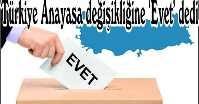 Türkiye  Anayasa  değişikliğine  'Evet' dedi