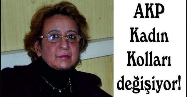 AKP Kadın Kolları  değişiyor!