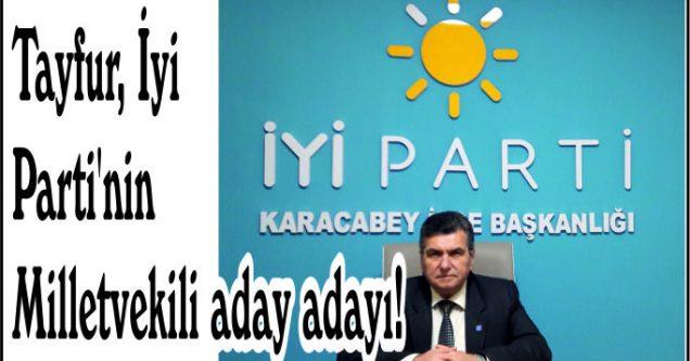 Tayfur, İyi Parti'nin Milletvekili aday adayı!