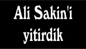 Ali Sakin'i yitirdik