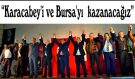 """""""Karacabey'i ve Bursa'yı  kazanacağız"""""""