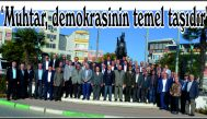 'Muhtar, demokrasinin temel taşıdır'