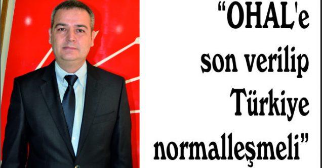 """""""OHAL'e son verilip Türkiye normalleşmeli"""""""