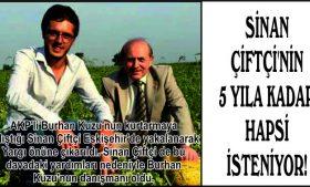 SİNAN ÇİFTÇİ'NİN 5 YILA KADAR HAPSİ İSTENİYOR!