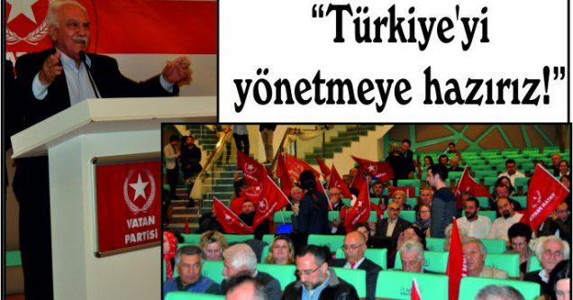 """""""Türkiye'yi yönetmeye hazırız!"""""""