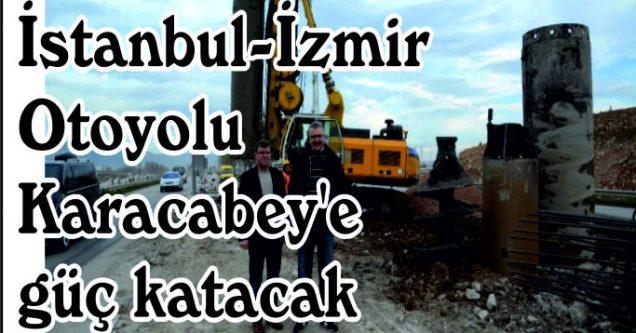 İstanbul-İzmir Otoyolu Karacabey'e güç katacak