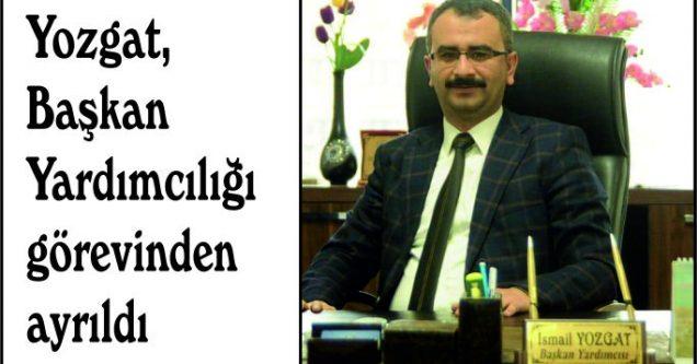 Yozgat, Başkan Yardımcılığı görevinden ayrıldı