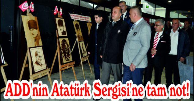 ADD'nin Atatürk Sergisi'ne tam not!