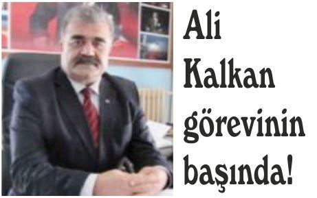 Ali Kalkan görevinin başında!