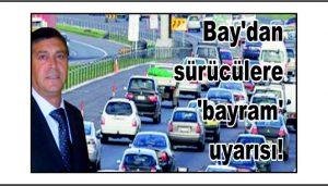 Bay'dan sürücülere 'bayram' uyarısı!