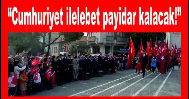"""Cumhuriyet ilelebet payidar kalacak"""