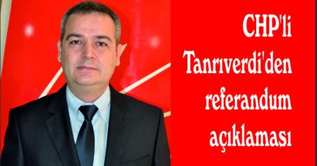 CHP'li Tanrıverdi'den referandum açıklaması