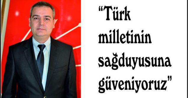 """""""Türk milletinin sağduyusuna güveniyoruz"""""""
