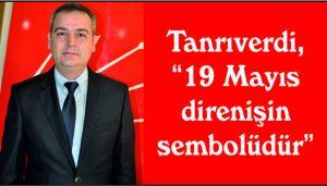 """Tanrıverdi,  """"19 Mayıs  direnişin  sembolüdür"""""""