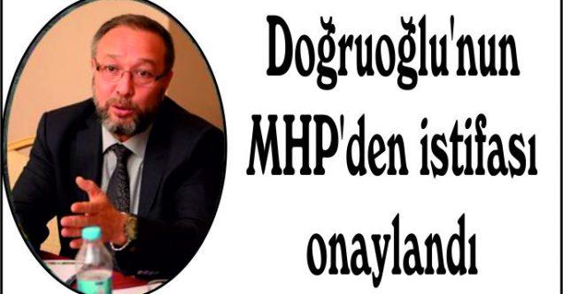 Doğruoğlu'nun  MHP'den istifası  onaylandı