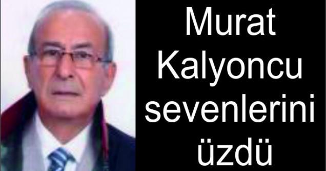 Murat Kalyoncu sevenlerini üzdü