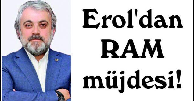 Erol'dan RAM müjdesi!