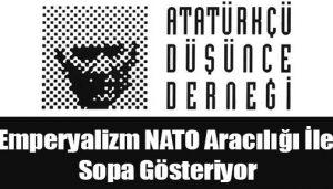 """""""Emperyalizm NATO aracılığı ile sopa gösteriyor"""""""
