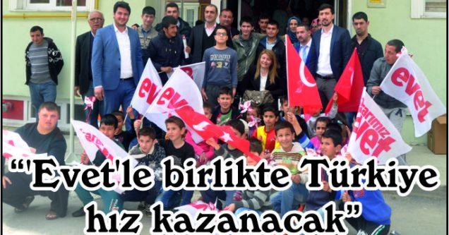 """""""'Evet'le Türkiye hız kazanacak"""""""