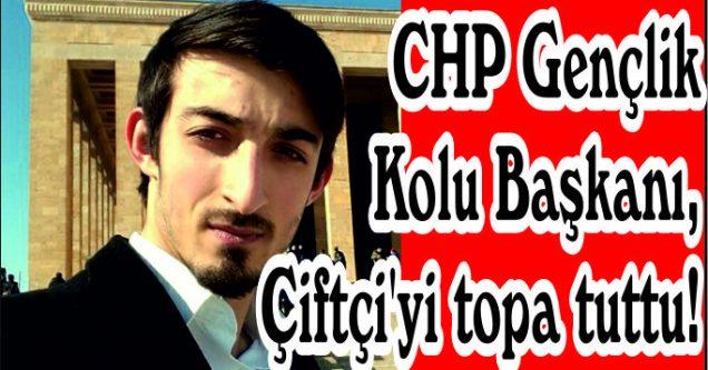 CHP Gençlik Kolu Başkanı, Çiftçi'yi topa tuttu!
