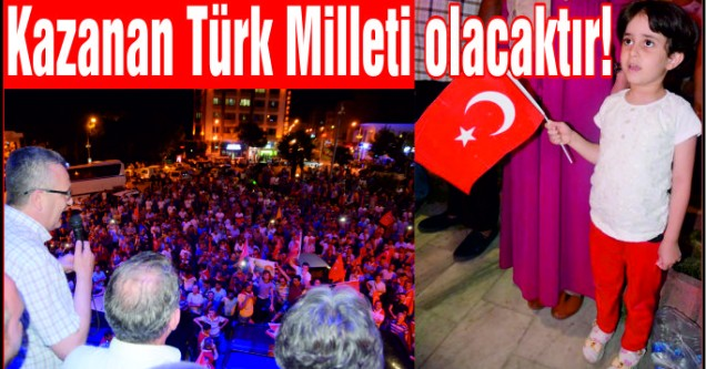 Kazanan Türk Milleti olacaktır!