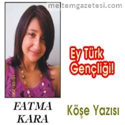 Ey Türk Gençliği! (Fatma Kara)