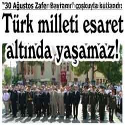 Türk milleti esaret altında yaşamaz!