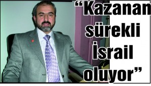 """""""Kazanan sürekli İsrail oluyor"""""""